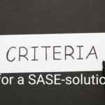 What criteria would you follow when choosing a SASE solution?